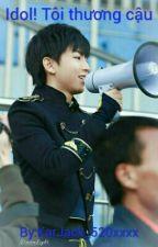 Idol! Tôi thương cậu by KarJack_KaiQian