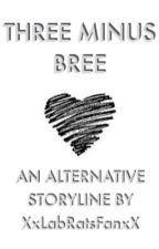Three minus bree alternative ending by XxLabRatsFanxX