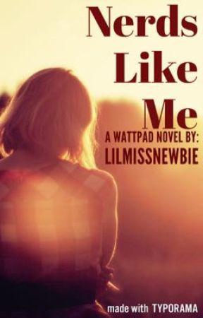 Nerds Like Me (On-hold) by LilMissNewbie