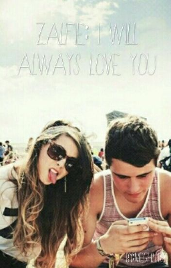 Zalfie: I Will Always Love You (Completed)
