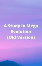 A Study in Mega Evolution by Tea_n_Tomatoes