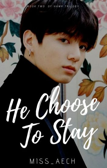 He Choose To Stay (HHMR BOOK 3) (COMPLETED)