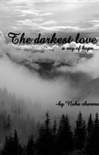 The darkest love - A Ray Of Hope by evelyNblackBurn_01