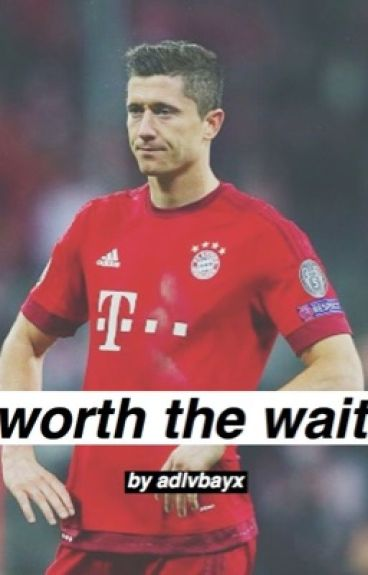 Worth The Wait - Robert Lewandowski
