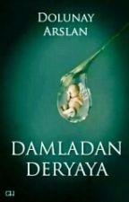 DAMLADAN DERYAYA (#Wattys2016)  by Dolunay_7