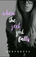 When The Geek Girl Falls ( #Wattys2016 ) by craykayyy