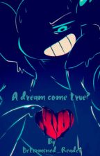 A dream come true? (Nightmare!sans x Reader) by Determined_Reader