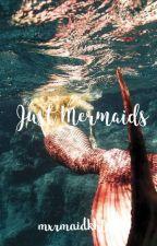 Just Mermaids by mxrmaidkhlo