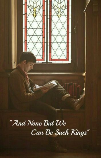 None But We Can Be Such Kings // Merthur