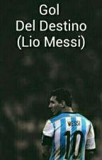 Gol Del Destino (Lionel Messi) by lisatieneunamor