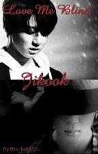 Love Me Blind | Jikook by Bts-fan400