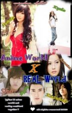 Anime world X Real world by animelover_chelle09