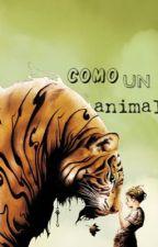 Como un animal by Beth_Phantomhive