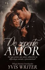 """Derrepente Amor"" - Livro 1 by Yvis44"
