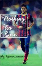 Nothing To Lose |Neymar Jr| by Neymar_euteamo