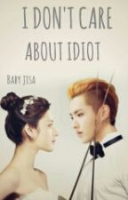 I DON'T CARE ABOUT IDIOT by kristaobaby