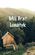 Mój Brat Lunatyk by Thalia49