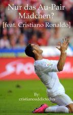 Nur das Au-Pair Mädchen? [feat. Cristiano Ronaldo] by cristianoaddictedxx