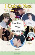 I Catch You by HunHan_Yaoi_World
