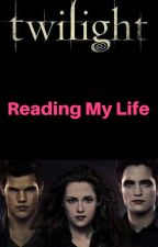 Reading My Life (Twilight Story) by Supernatural_lover_x
