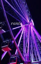 rants ! and random things ! by BEEBO_IS_BAE
