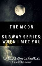 The Moon (Subway Series: When I Met You) {#Wattys2016} by LittleNerdyFanGirl