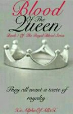 Blood Of The Queen: Book 1 Of The Royal Blood Series(Being Rewritten And Edited) by XxAlphaOfAllxX
