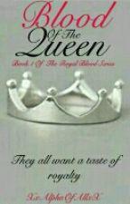 Blood Of The Queen by XxAlphaOfAllxX