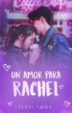 Un Amor Para Rachel. by Itselyxos