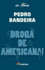Droga Americana: Série Os Karas ( Concluído) by Alyssoncarddoso