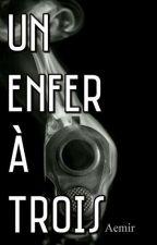 Un Enfer à Trois by Aemir_D