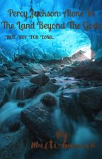 Percy Jackson: Alone In The Land Beyond The Gods by Multi-Gamer10