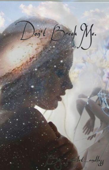 Don't Break Me   ~ H.S ~