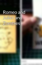 Romeo and Juliet and Zombies by TheSmorfglobin