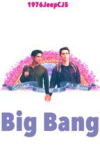 Big Bang •Sciles Oneshots• by 1976JeepCJ5