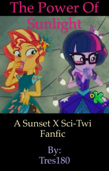 The Power Of Sunlight (A Sunset X Sci-Twi Fanfic)