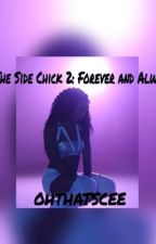 The Side Chick 2: Forever and Always by ohthatscee