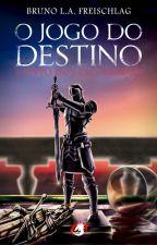O Jogo do Destino - Conto Dos Escolhidos - Livro I by BrunoFreischlag