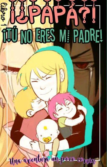 ¡¿Papá?! ¡Tú No Eres Mí Padre! #1
