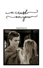 a crush on you || lucas&maya ♆ by fxgelmanis