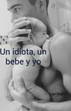 Un Idiota, Un Bebe Y Yo by danielamerloo-_-