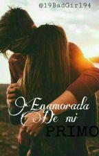 Enamorada De Mi Primo (EDMP) by 19BadGirl94