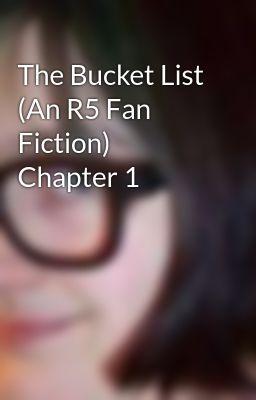 The Bucket List (An R5 Fan Fiction) Chapter 1