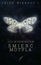 Śmierć motyla- zbiór wierszy I  by girlinthewindoww