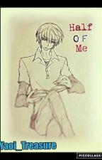 Half Of Me by Yaoi_Treasure