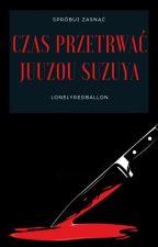 Czas Przetrwać | Juuzou Suzuya | TG by ThinkAboutTheGun