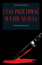 Czas Przetrwać | Juuzou Suzuya | TG by LaughingKira