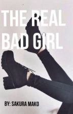 The real bad girl©#Wattys2017 by Sakuramakosan