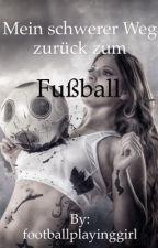 Mein schwerer Weg zurück zum Fußball ⚽️️ by footballplayinggirl