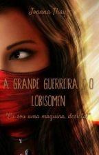 A Grande Guerreira e o Lobisomem by JoannaThayseDC